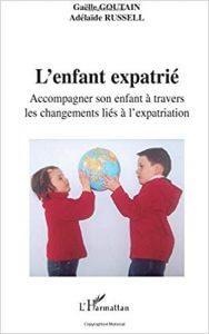 Couverture d'ouvrage: L'enfant expatrié : Accompagner son enfant à travers les changements liés à l'expatriation