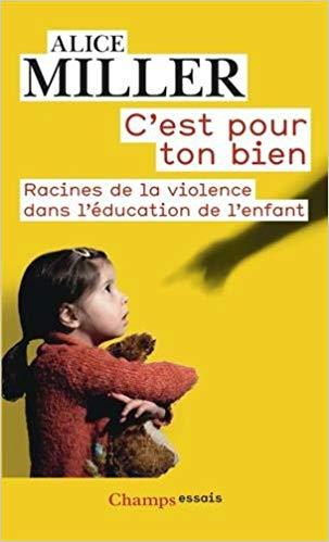 Couverture d'ouvrage: C'est pour ton bien : Racines de la violence dans l'éducation de l'enfant